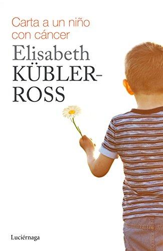 Carta para un niño con cáncer (Biblioteca Elisabeth Kübler-Ross) por Elisabeth Kübler-Ross