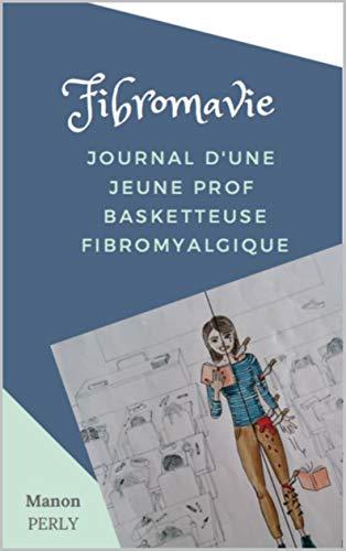 Couverture du livre Fibromavie: Journal d'une jeune prof basketteuse fibromyalgique