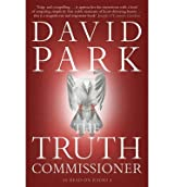 [(The Truth Commissioner)] [Author: David Park] published on (February, 2009)
