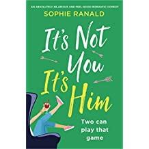 It's Not You, It's Him: An absolutely hilarious and feel good romantic comedy (English Edition)