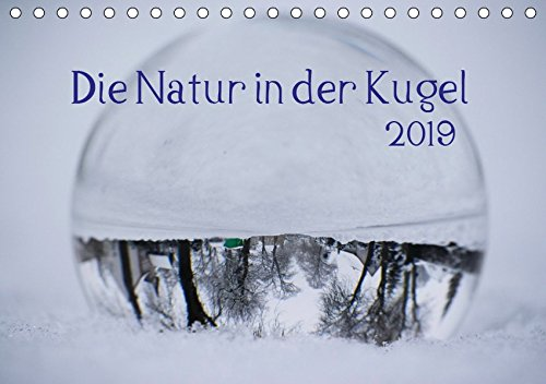 Die Natur in der Kugel (Tischkalender 2019 DIN A5 quer): Die Natur im Blick durch die Glaskugel (Monatskalender, 14 Seiten ) (CALVENDO Natur)