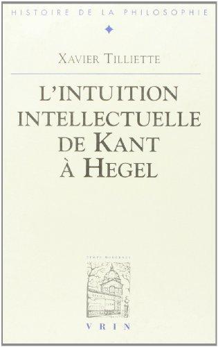 Recherches sur l'intuition intellectuelle de Kant à Hegel (Bibliotheque D'histoire De La Philosophie) por Xavier Tilliette