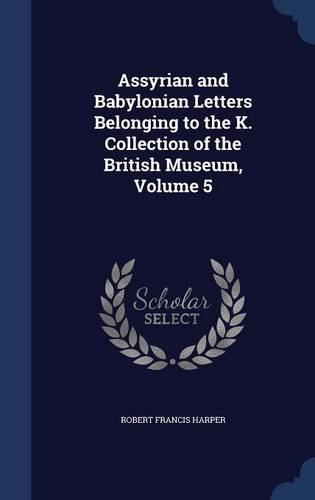 Assyrian and Babylonian Letters Belonging to the K. Collection of the British Museum, Volume 5