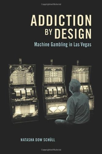 Addiction by Design: Machine Gambling in Las Vegas by Sch¡§1ll, Natasha Dow 1st (first) Edition [Hardcover(2012)]