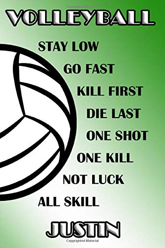 Volleyball Stay Low Go Fast Kill First Die Last One Shot One Kill Not Luck All Skill Justin: College Ruled | Composition Book | Green and White School Colors
