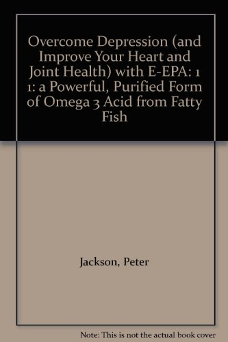 Omega Joint (Overcome Depression (and Improve Your Heart and Joint Health) with E-EPA: 1 1: a Powerful, Purified Form of Omega 3 Acid from Fatty Fish)