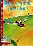 GUIDE DU TEMPS LIBRE EN HAUTE GARONNE (LE) [No 122] du 02/03/1993 - SEJOURS - CIRCUITS - STAGES - RANDONNEES...