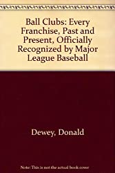 Ball Clubs: Every Franchise, Past and Present, Officially Recognized by Major League Baseball