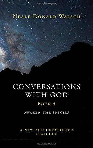 Conversations with God Book 4: Awaken the Species - A New and Unexpected Dialogue