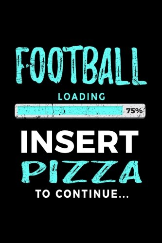 Football Loading 75% Insert Pizza To Continue: Football Notebook For School por Dartan Creations