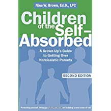 Children of the Self-absorbed: A Grown-up's Guide to Getting Over Narcissistic Parents by Nina W. Brown ( 2008 )