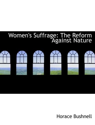 Women's Suffrage: The Reform Against Nature (Large Print Edition)