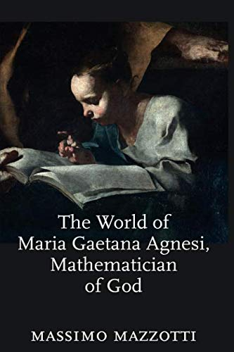 The World of Maria Gaetana Agnesi, Mathematician of God (Johns Hopkins Studies in the History of Mathematics, Band 2)