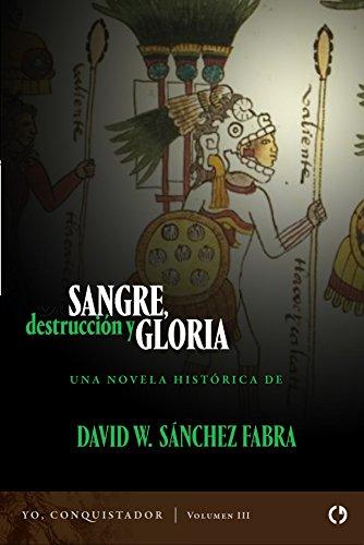 Sangre, destrucción y gloria (Yo, conquistador nº 3) por David W. Sánchez Fabra