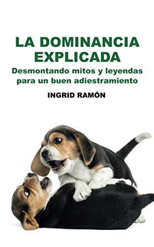 La dominancia explicada: Desmontando mitos y leyendas para un buen adiestramiento por Ingrid Ramón