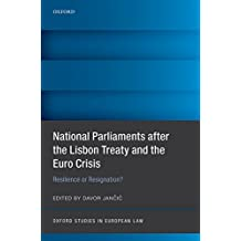 National Parliaments after the Lisbon Treaty and the Euro Crisis: Resilience or Resignation? (Oxford Studies in European Law) (English Edition)