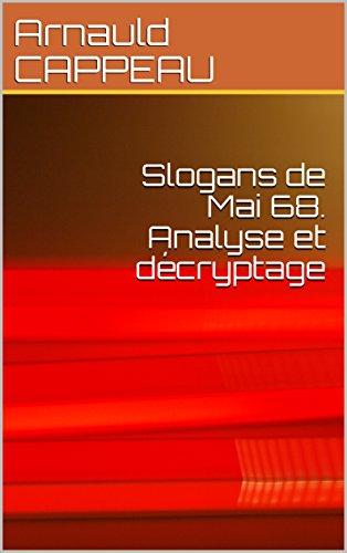 Slogans de Mai 68. Analyse et décryptage (Les grands textes politiques français décryptés t. 41) par Arnauld CAPPEAU