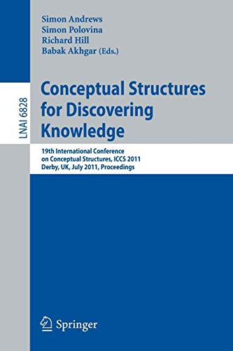 Conceptual Structures for Discovering Knowledge: 19th International Conference on Conceptual Structures, ICCS 2011, Derby, UK, July 25-29, 2011, ... Notes in Computer Science, Band 6828) Icc-server