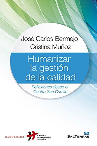 HUMANIZAR LA GESTIÓN DE LA CALIDAD. Reflexiones desde el Centro San Camilo (Cuadernos del CHS nº 28) por JOSÉ CARLOS BERMEJO