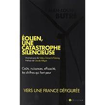 Eolien, une catastrophe silencieuse: Coûts, nuisances, efficacité, les chiffres qui font peur