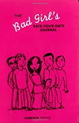 The Bad Girl's Rate-Your-Date Journal: Your Guide to Playing the Fielda??and Keeping Score! by Cameron Tuttle (2004-08-19)