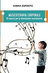 Musicoterapia Corporale: 40 Esercizi Per La Stimolazione Neuromotoria
