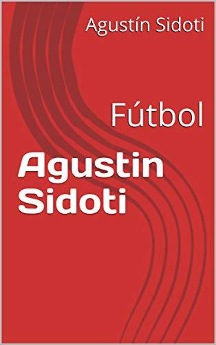 Agustin Sidoti: Fútbol por Agustín Sidoti