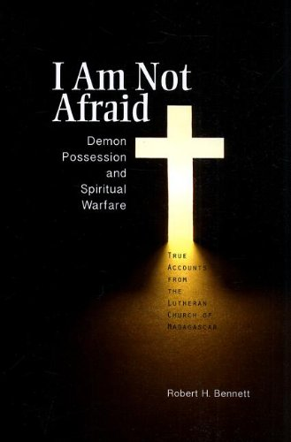 I Am Not Afraid: Demon Possession and Spiritual Warfare: True Accounts from the Lutheran Church of Madagascar