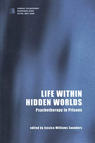 Life within Hidden Worlds: Psychotherapy in Prisons (The Forensic Psychotherapy Monograph Series) (English Edition)
