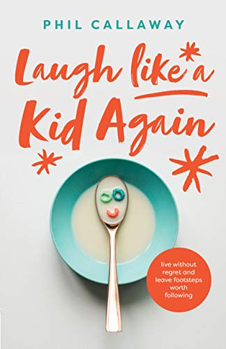 Laugh like a Kid Again: Live Without Regret and Leave Footsteps Worth Following (English Edition) -