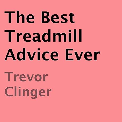 The Best Treadmill Advice Ever