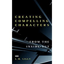 Creating Compelling Characters From The Inside Out (Writing As A Second Career Book 2) (English Edition)