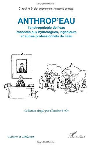 Anthrop'eau : L'enthropologie de l'eau racontée aux hydrologues, ingénieurs et autres professionnels de l'eau par Claudine Brelet