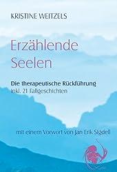 Erzählende Seelen - Die therapeutische Rückführung - Fallgeschichten