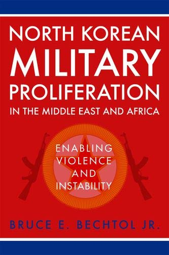 North Korean Military Proliferation in the Middle East and Africa: Enabling Violence and Instability por Bruce E. Bechtol Jr.