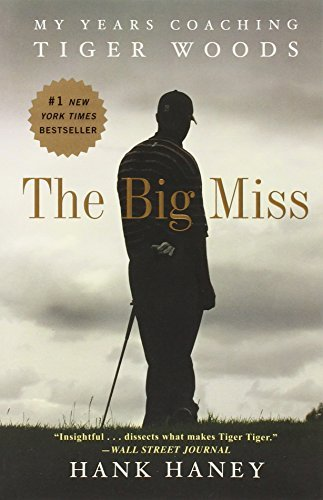 The Big Miss: My Years Coaching Tiger Woods by Hank Haney (2013-03-12)