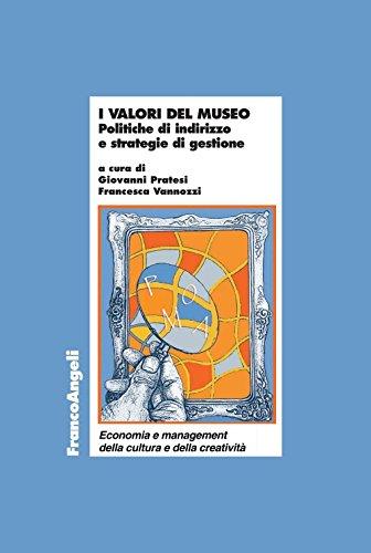 I valori del museo. Politiche di indirizzo e strategie di gestione: Politiche di indirizzo e strategie di gestione
