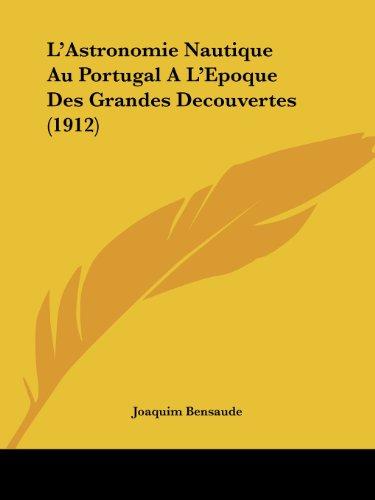 L'Astronomie Nautique Au Portugal A L'Epoque Des Grandes Decouvertes (1912)