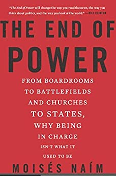 The End of Power: From Boardrooms to Battlefields and Churches to States, Why Being In Charge Isn't What It Used to Be von [Naim, Moises]