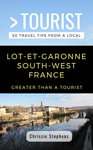 GREATER THAN A TOURIST- LOT-ET-GARONNE  SOUTH-WEST FRANCE: 50 Travel Tips from a Local (English Edition)