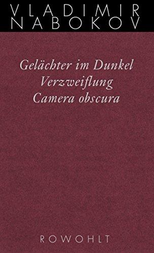 Gesammelte Werke 03. Frühe Romane 3. Gelächter im Dunkel. Verzweiflung. Kamera Obscura