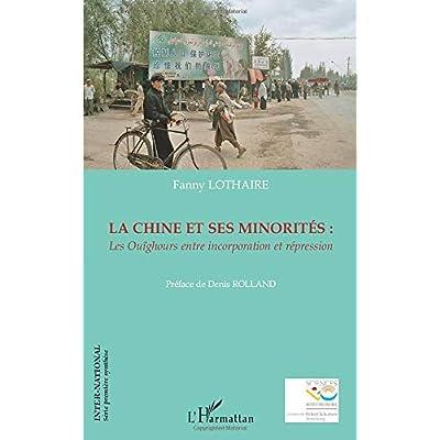 La Chine et ses minorités: Les Ouïghours entre incorporation et répression
