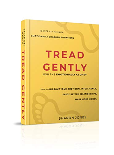 Tread Gently: for the emotionally clumsy: 10 steps to navigate emotionally charged situations (English Edition)
