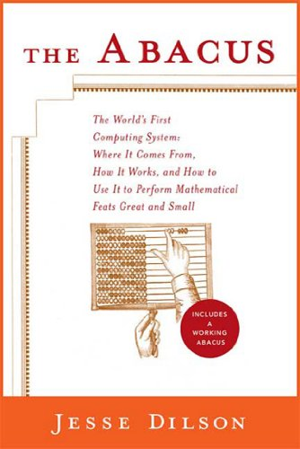 The Abacus: The World's First Computing System: Where It Comes From, How It Works, and How to Use It to Perform Mathematical Feats Great and Small (English Edition) por Jesse Dilson
