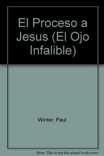 El Proceso a Jesus (El Ojo Infalible) por Paul Winter