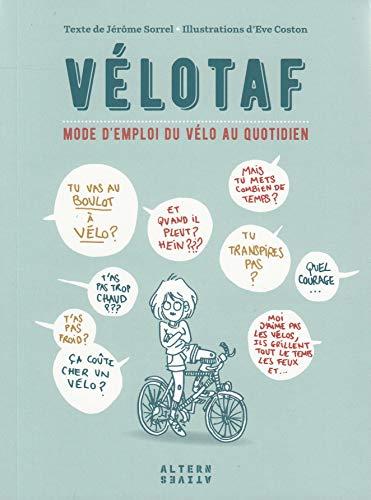Vélotaf: Mode d'emploi du vélo au quotidien par  Jérôme Sorrel, Eve Coston
