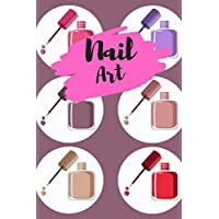 NAIL ART: Nail art journal / nail art book for nail artist and nail lover gift and kit / professional sketchbook with templates / journal practice design to track nail  ideas / paperback : 6 x 9