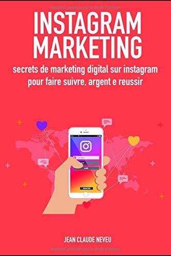 Instagram Marketing: secrets de marketing digital sur instagram pour faire suivre, argent e reussir por Jean Claude Neveu