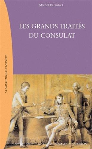 Les Grands Traités du consultat, 1799-1804 : Documents diplomatiques du consulat et de l'empire, tome 1
