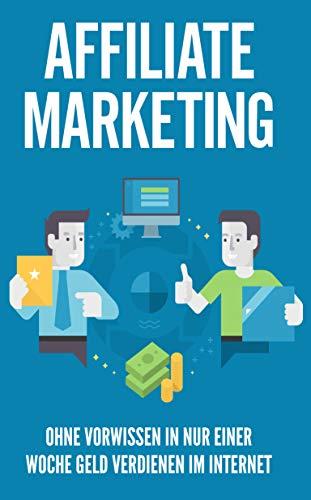 Affiliate Marketing: Ohne Vorwissen in nur einer Woche Geld verdienen im Internet